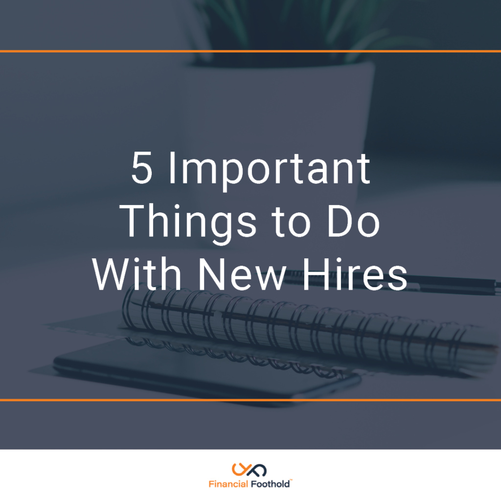 Find out the 5 important things you need to do with new hires. Start off on the right foot as you onboard new employees.